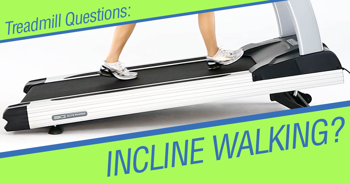 Ok to walk on an incline on my treadmill?