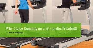 Why I love running on a 3G Cardio Treadmill