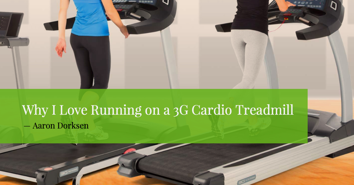 Why I love running on a 3G Cardio Treadmill