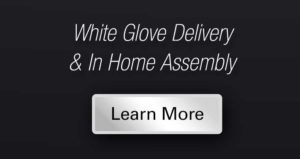 White Glove Delivery and In-Home Assembly