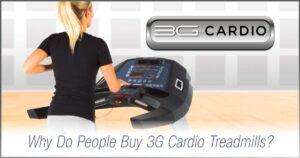 Why do people buy 3G Cardio treadmills